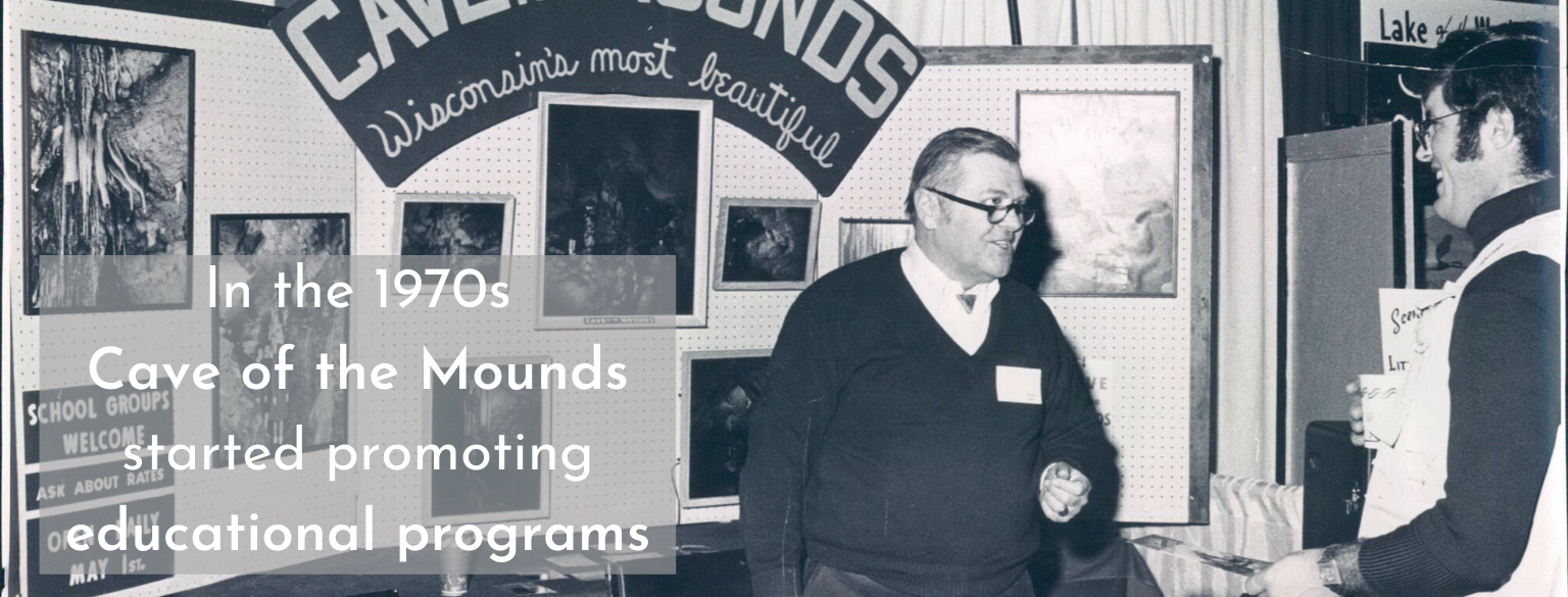 In the 1970s Cave of the Mounds started promoting educational programs