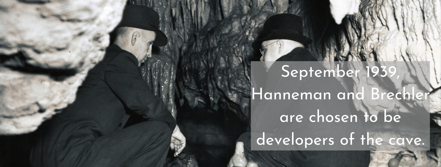 September 1939, Hanneman and Brechler are chosen to be developers of the cave