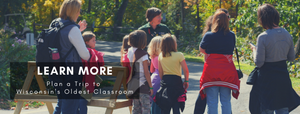 Learn More. Plan a trip to Wisconsin's Oldest Classroom