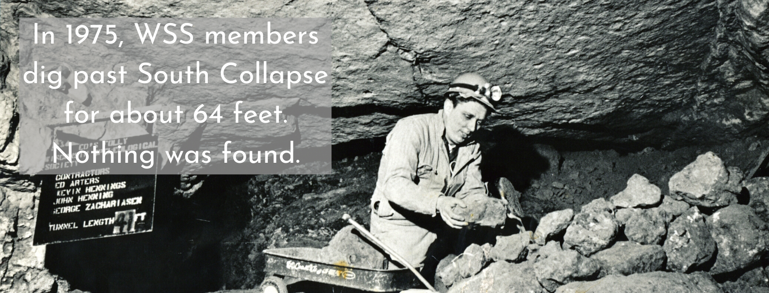 In 1975, WSS members dig past south collapse for about 64 feet. nothing was found.
