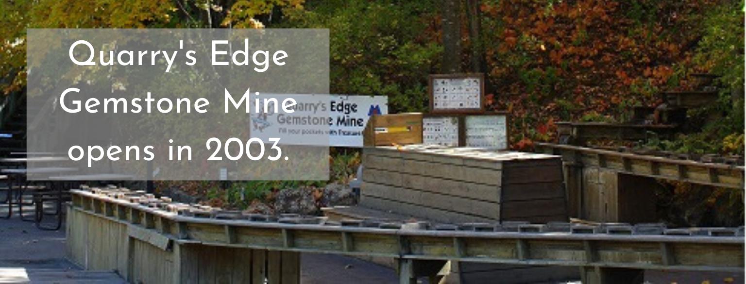 Quarry's Edge gemstone Mine opens in 2003
