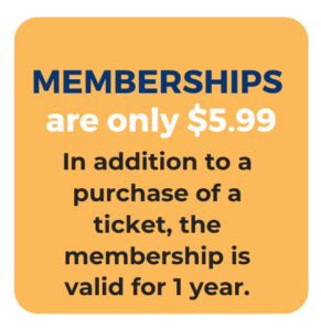 Memberships are only $5.99 In addition to a purchase of a ticket, the membership is valid for 1 year.