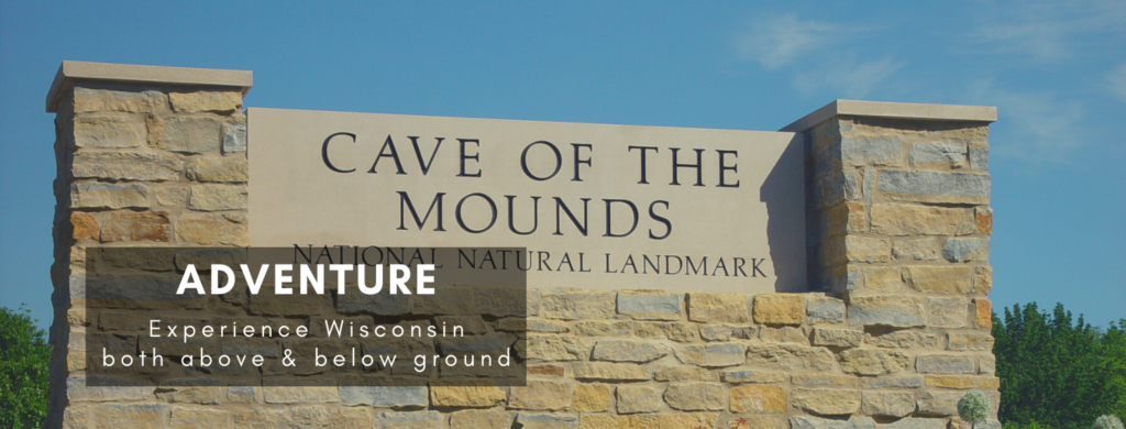 Adventure. Experience Wisconsin both above and below ground.