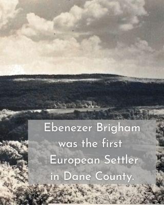 Ebenezer Brigham was the first European Settler in Dane County