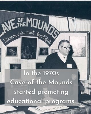 In the 1970s Cave of the Mounds started promoting educational programs.