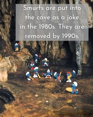Smurfs are put into the cave as a joke in the 1980s. They are removed by 1990s.