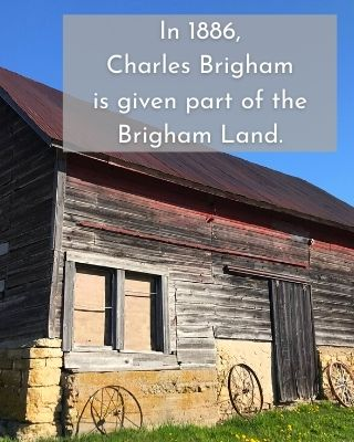 In 1886, Charles Brigham is given part of the Brigham Land
