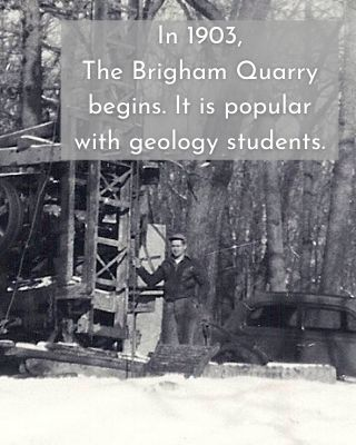 In 1903, The Brigham Quarry begins. It is popular with geology students