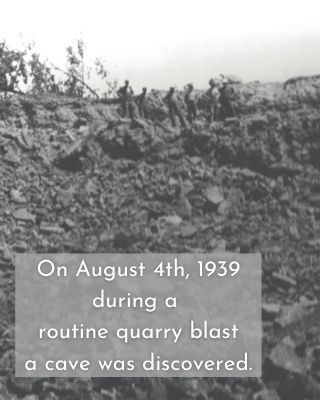 On August 4th, 1939 during a routine quarry blast a cave was discovered