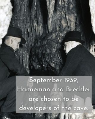 September 1939, Hanneman and Brechler are chosen to be developers of the cave.